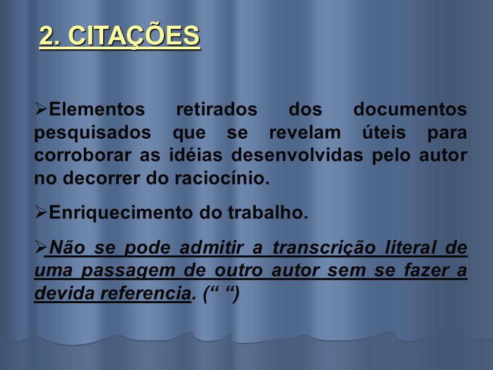 2. CITAÇÕES Elementos retirados dos documentos pesquisados que se revelam úteis para corroborar as idéias desenvolvidas pelo autor no decorrer do raci