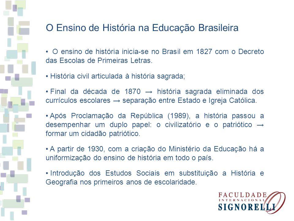 O Ensino de História na Educação Brasileira O ensino de história inicia-se no Brasil em 1827 com o Decreto das Escolas de Primeiras Letras. História c