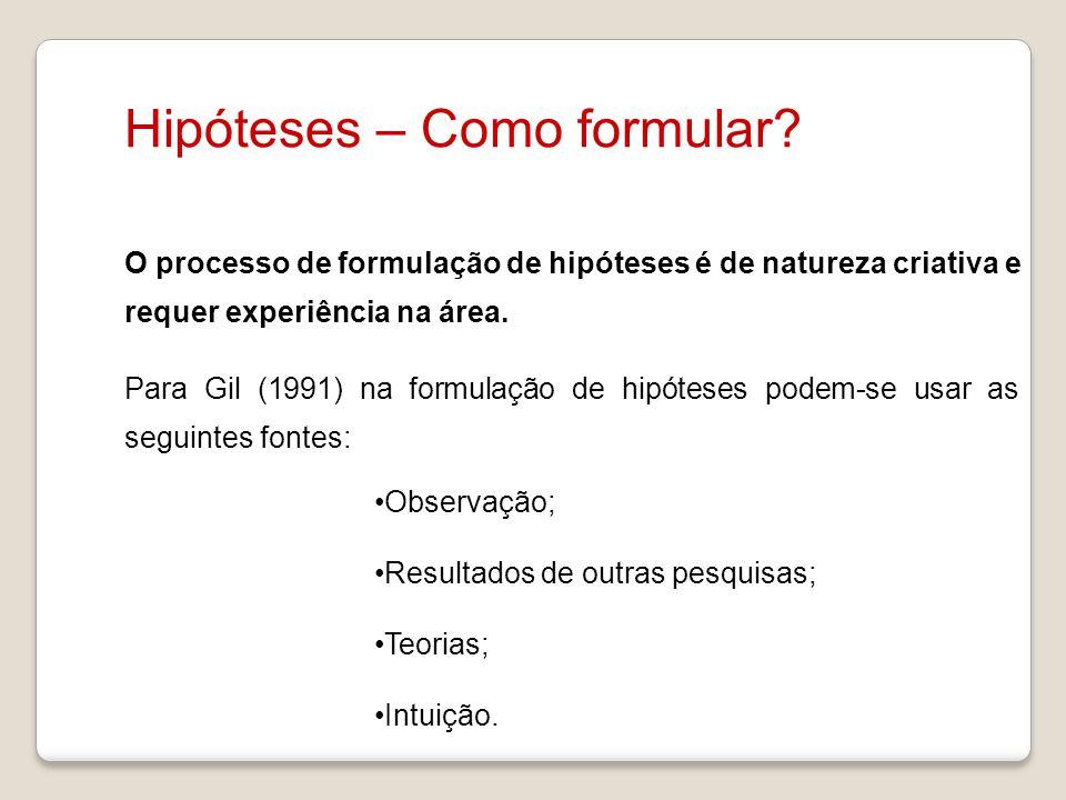 Hipóteses – Como formular? O processo de formulação de hipóteses é de natureza criativa e requer experiência na área. Para Gil (1991) na formulação de