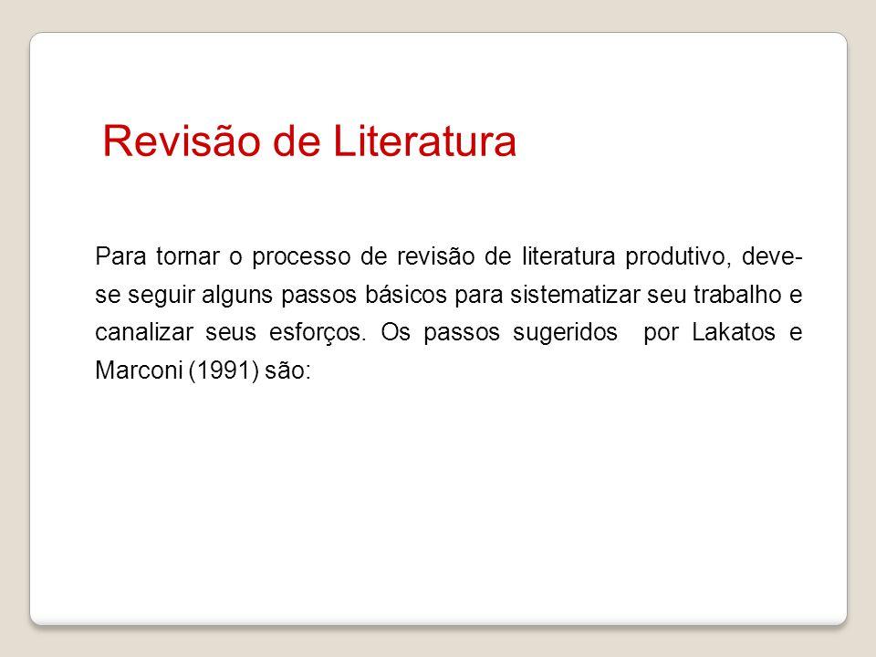 Revisão de Literatura Para tornar o processo de revisão de literatura produtivo, deve- se seguir alguns passos básicos para sistematizar seu trabalho