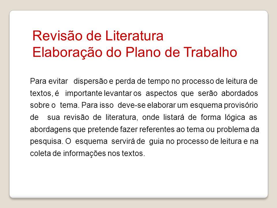 Revisão de Literatura Elaboração do Plano de Trabalho Para evitar dispersão e perda de tempo no processo de leitura de textos, é importante levantar o