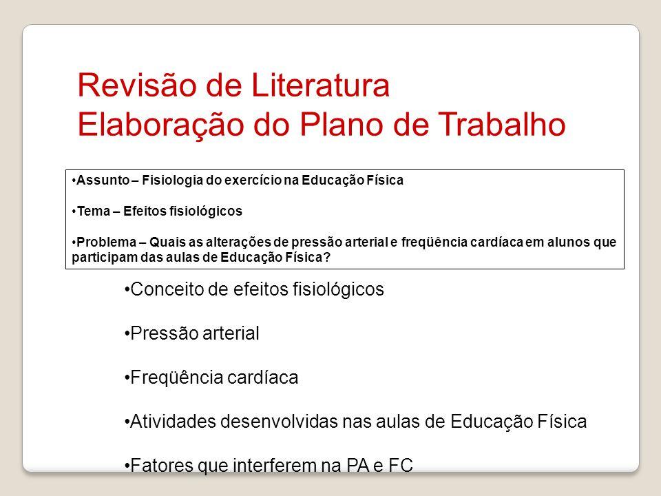Revisão de Literatura Elaboração do Plano de Trabalho Assunto – Fisiologia do exercício na Educação Física Tema – Efeitos fisiológicos Problema – Quai