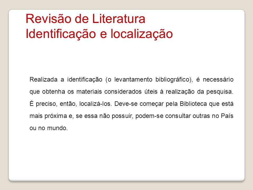 Revisão de Literatura Identificação e localização Realizada a identificação (o levantamento bibliográfico), é necessário que obtenha os materiais cons