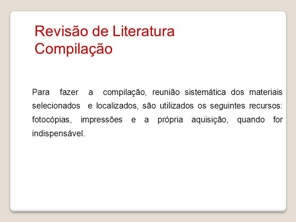 Revisão de Literatura Compilação Para fazer a compilação, reunião sistemática dos materiais selecionados e localizados, são utilizados os seguintes re