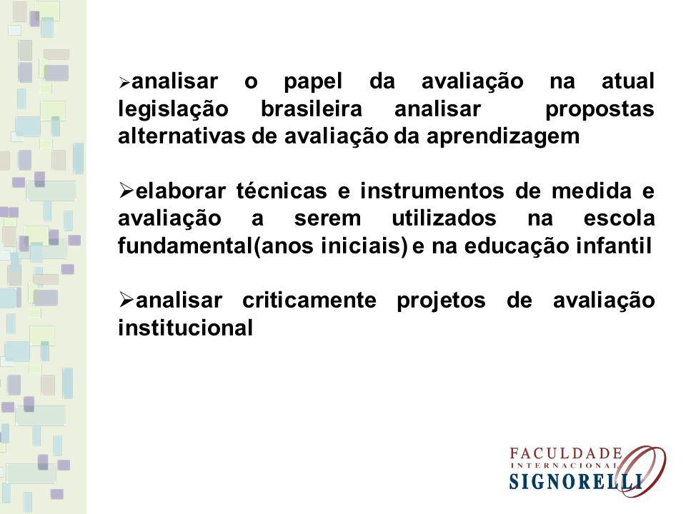 analisar o papel da avaliação na atual legislação brasileira analisar propostas alternativas de avaliação da aprendizagem elaborar técnicas e instrume