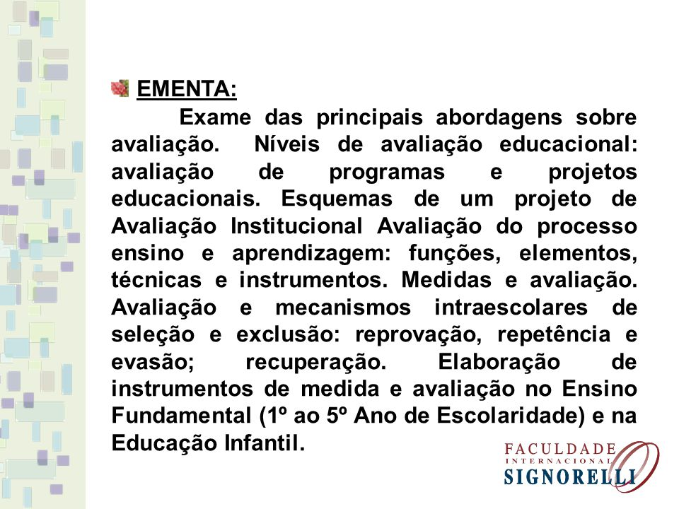EMENTA: Exame das principais abordagens sobre avaliação. Níveis de avaliação educacional: avaliação de programas e projetos educacionais. Esquemas de