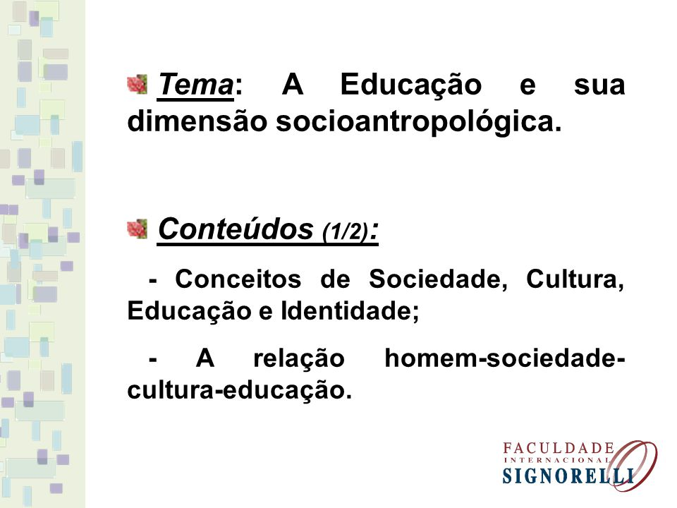 Tema: A Educação e sua dimensão socioantropológica. Conteúdos (1/2) : - Conceitos de Sociedade, Cultura, Educação e Identidade; - A relação homem-soci
