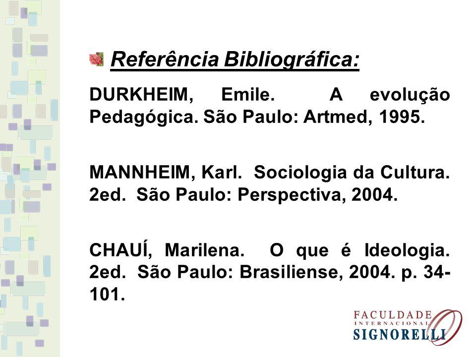Referência Bibliográfica: DURKHEIM, Emile. A evolução Pedagógica. São Paulo: Artmed, 1995. MANNHEIM, Karl. Sociologia da Cultura. 2ed. São Paulo: Pers