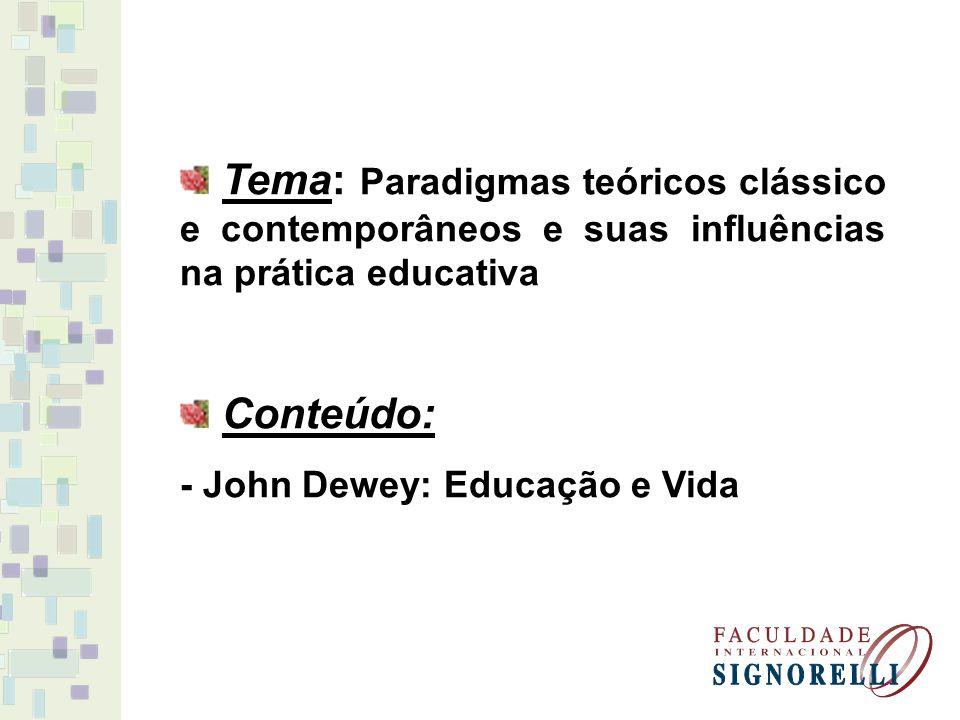 Tema: Paradigmas teóricos clássico e contemporâneos e suas influências na prática educativa Conteúdo: - John Dewey: Educação e Vida
