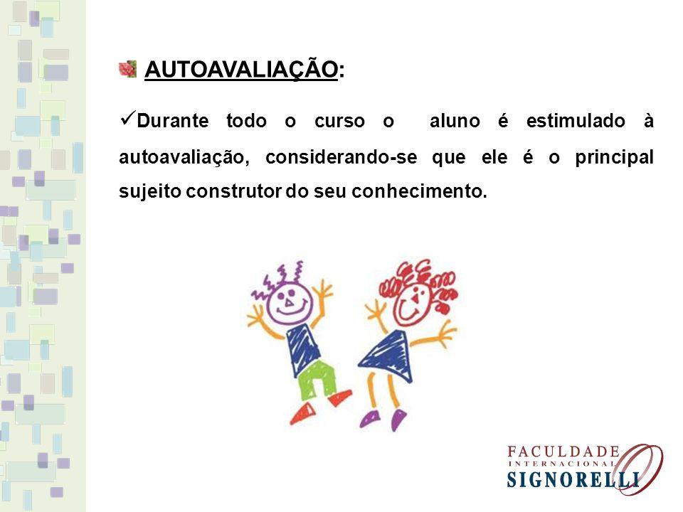 AUTOAVALIAÇÃO: Durante todo o curso o aluno é estimulado à autoavaliação, considerando-se que ele é o principal sujeito construtor do seu conhecimento
