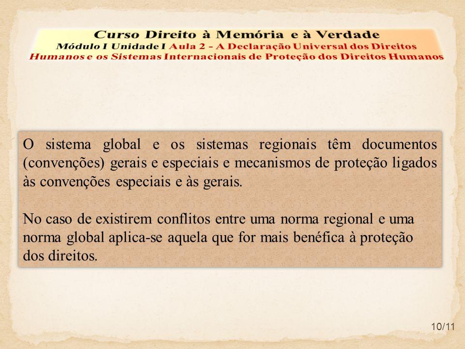 10/11 O sistema global e os sistemas regionais têm documentos (convenções) gerais e especiais e mecanismos de proteção ligados às convenções especiais e às gerais.