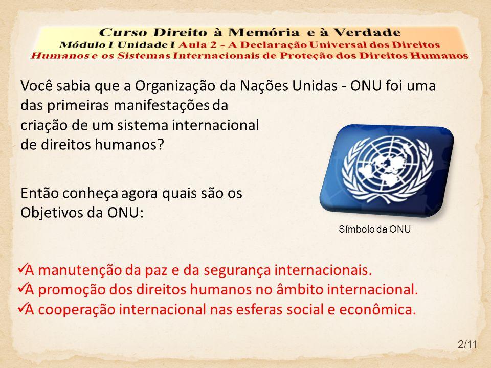 2/11 Você sabia que a Organização da Nações Unidas - ONU foi uma das primeiras manifestações da criação de um sistema internacional de direitos humanos.