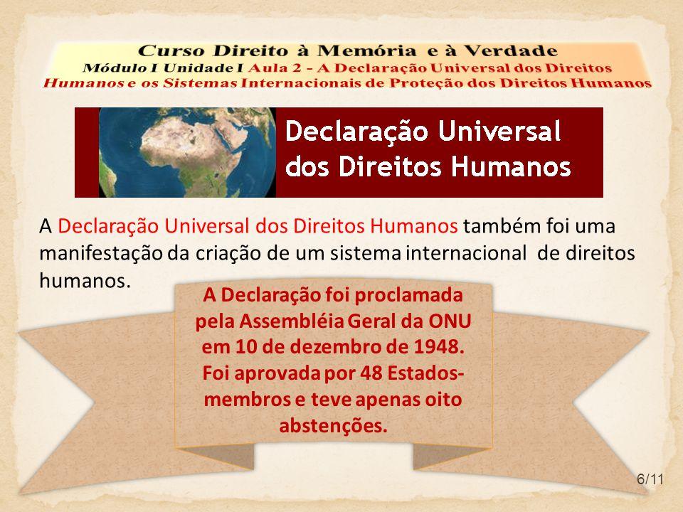 A Declaração Universal dos Direitos Humanos também foi uma manifestação da criação de um sistema internacional de direitos humanos.