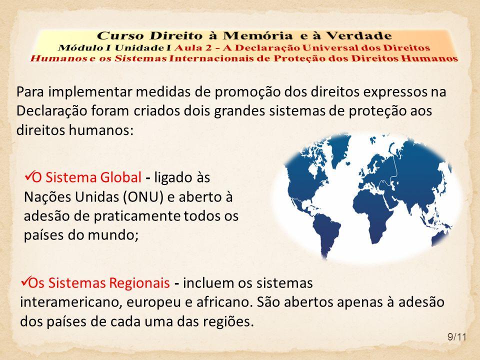 9/11 Para implementar medidas de promoção dos direitos expressos na Declaração foram criados dois grandes sistemas de proteção aos direitos humanos: Os Sistemas Regionais - incluem os sistemas interamericano, europeu e africano.