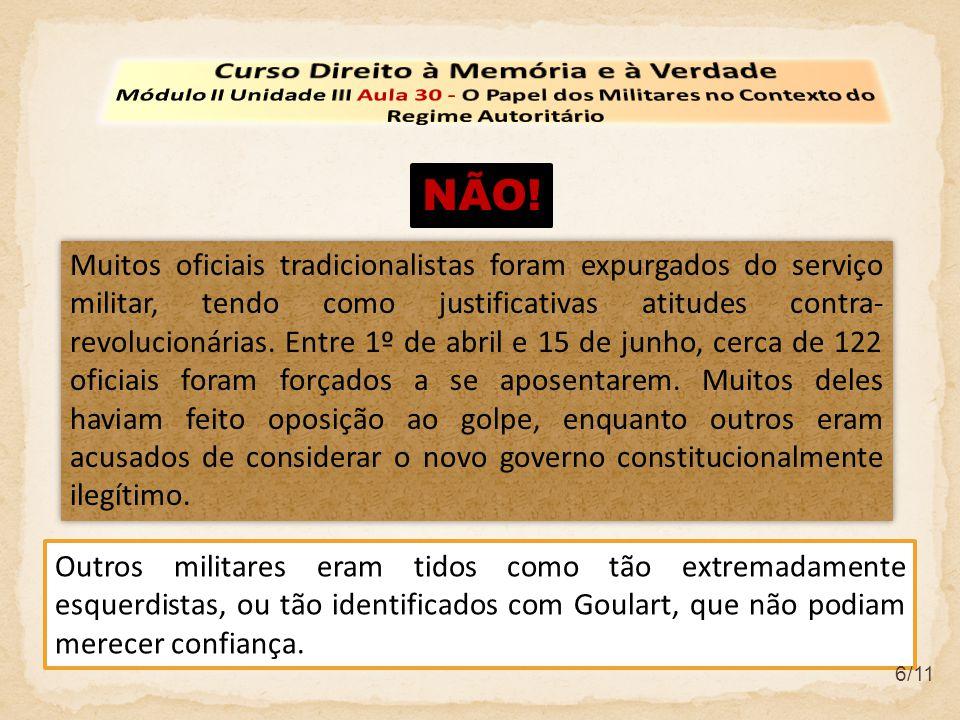 7/11 Os militares acreditavam que o governo militar pudesse ser um instrumento que conseguiria fazer o Brasil atingir o desenvolvimento, devido ao monopólio da força, unidade organizacional e a estabilidade que eram identificados e empreendidos pelo regime.