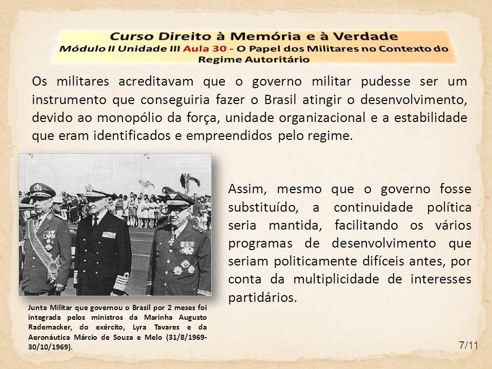 7/11 Os militares acreditavam que o governo militar pudesse ser um instrumento que conseguiria fazer o Brasil atingir o desenvolvimento, devido ao mon
