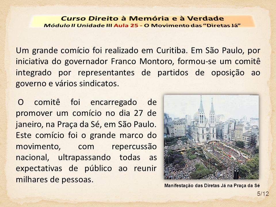 5/12 Um grande comício foi realizado em Curitiba. Em São Paulo, por iniciativa do governador Franco Montoro, formou-se um comitê integrado por represe