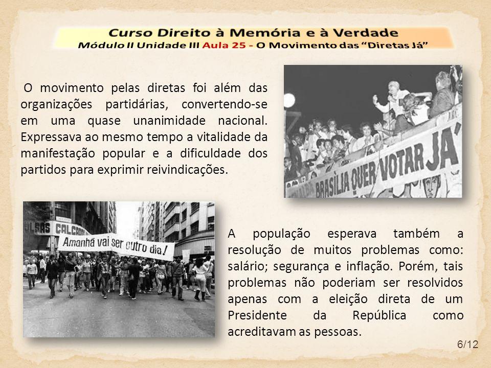 6/12 O movimento pelas diretas foi além das organizações partidárias, convertendo-se em uma quase unanimidade nacional. Expressava ao mesmo tempo a vi