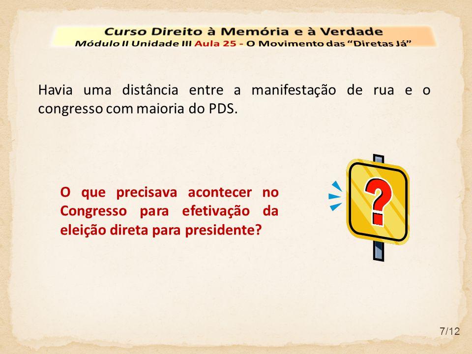 7/12 Havia uma distância entre a manifestação de rua e o congresso com maioria do PDS. O que precisava acontecer no Congresso para efetivação da eleiç