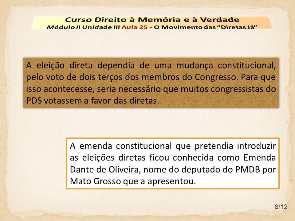 8/12 A eleição direta dependia de uma mudança constitucional, pelo voto de dois terços dos membros do Congresso. Para que isso acontecesse, seria nece