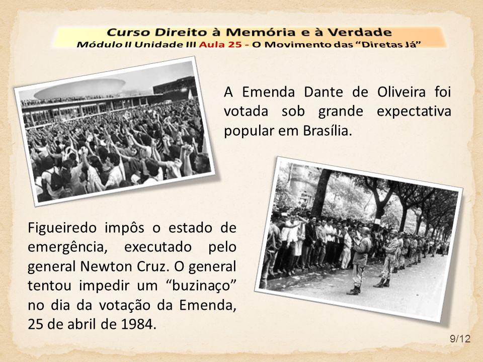 9/12 A Emenda Dante de Oliveira foi votada sob grande expectativa popular em Brasília. Figueiredo impôs o estado de emergência, executado pelo general