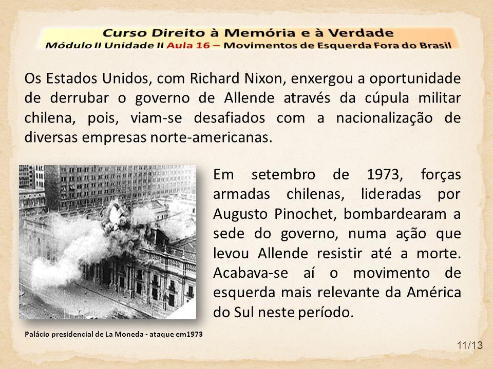 11/13 Os Estados Unidos, com Richard Nixon, enxergou a oportunidade de derrubar o governo de Allende através da cúpula militar chilena, pois, viam-se