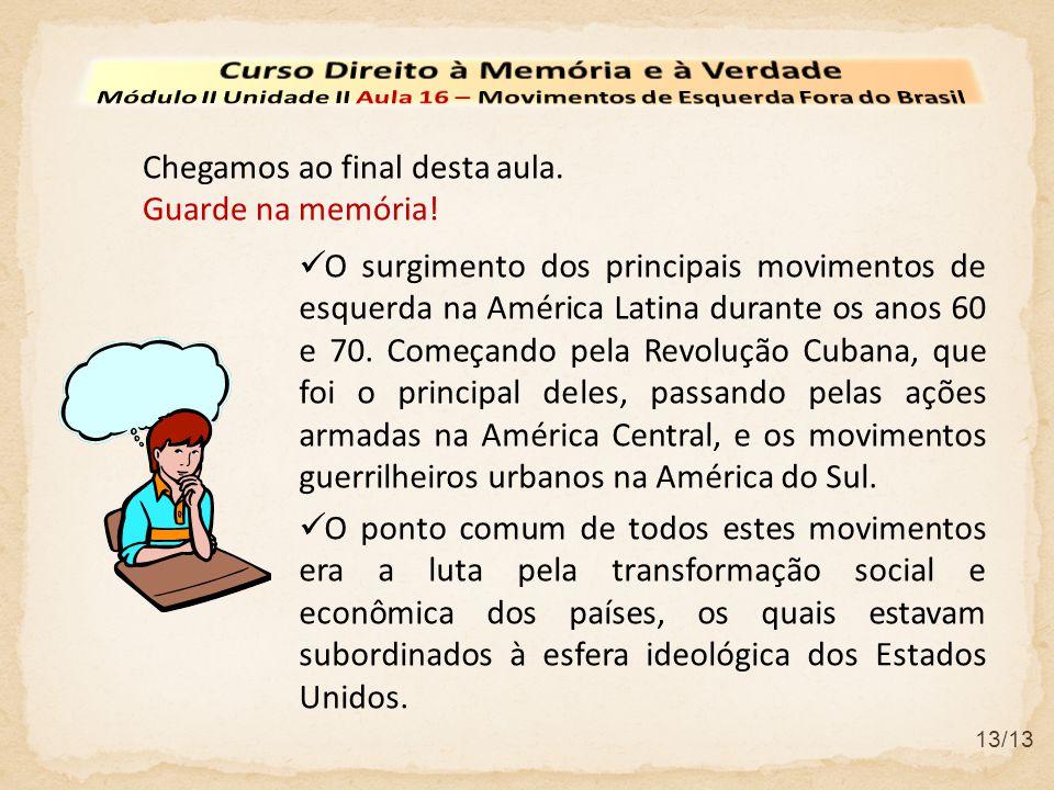 Chegamos ao final desta aula. Guarde na memória! O surgimento dos principais movimentos de esquerda na América Latina durante os anos 60 e 70. Começan