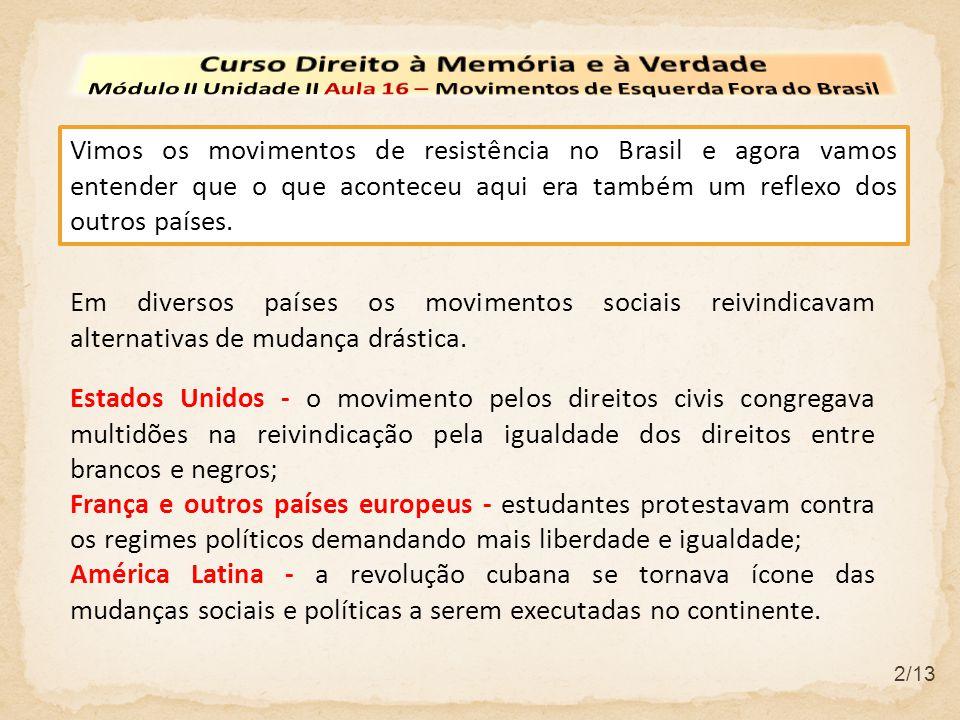 2/13 Vimos os movimentos de resistência no Brasil e agora vamos entender que o que aconteceu aqui era também um reflexo dos outros países. Em diversos