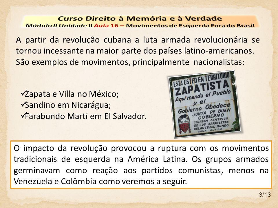 3/13 A partir da revolução cubana a luta armada revolucionária se tornou incessante na maior parte dos países latino-americanos. São exemplos de movim
