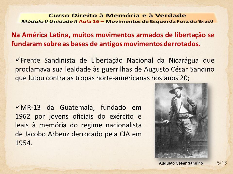 5/13 Na América Latina, muitos movimentos armados de libertação se fundaram sobre as bases de antigos movimentos derrotados. Frente Sandinista de Libe