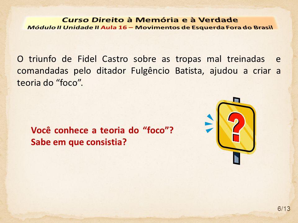6/13 O triunfo de Fidel Castro sobre as tropas mal treinadas e comandadas pelo ditador Fulgêncio Batista, ajudou a criar a teoria do foco. Você conhec