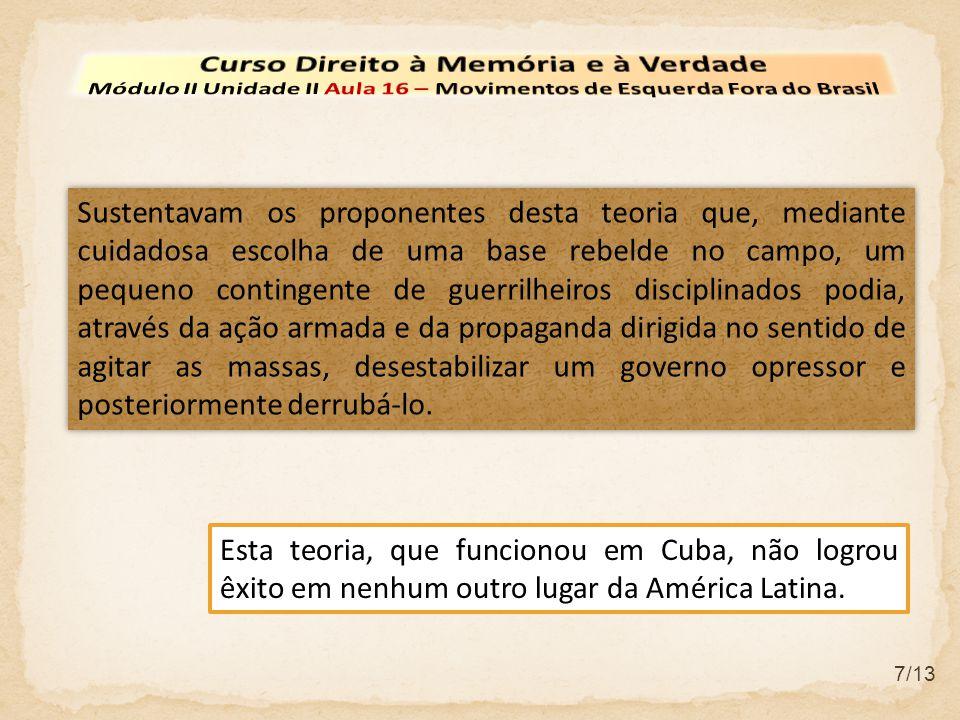 8/13 Exército de Libertação Nacional de Carlos Marighella no Brasil, Montoneros, na Argentina, MIR chileno fundado em 1967, Grupos guerrilheiros concentrados nas áreas urbanas Movimento de Libertação Nacional Uruguaio – Tupamaros que fora exterminado ferozmente após o golpe militar de 1974.