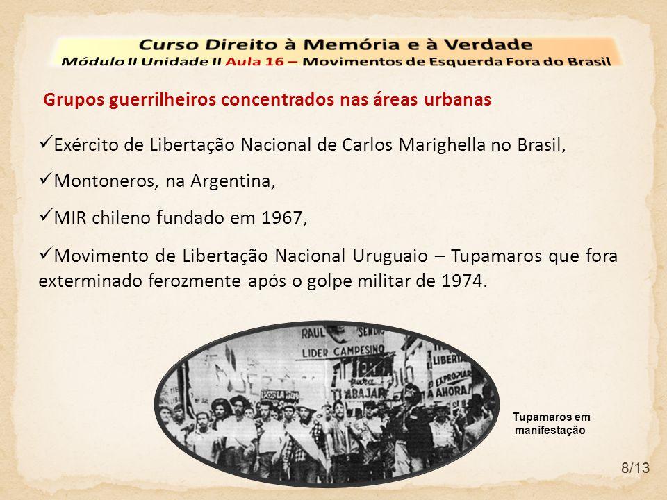8/13 Exército de Libertação Nacional de Carlos Marighella no Brasil, Montoneros, na Argentina, MIR chileno fundado em 1967, Grupos guerrilheiros conce