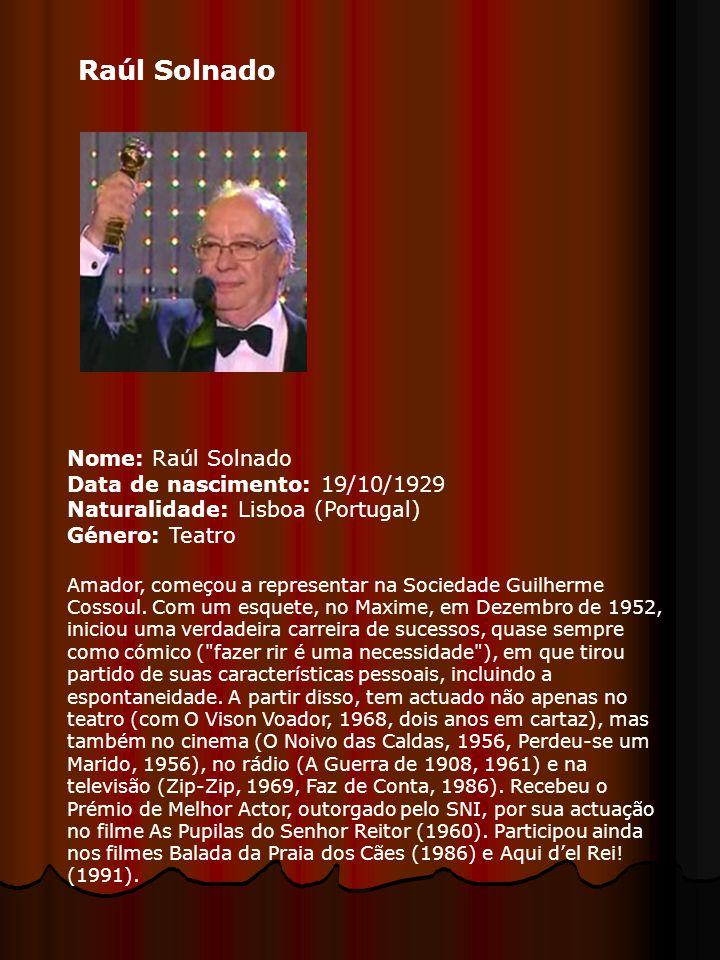Raúl Solnado Nome: Raúl Solnado Data de nascimento: 19/10/1929 Naturalidade: Lisboa (Portugal) Género: Teatro Amador, começou a representar na Sociedade Guilherme Cossoul.