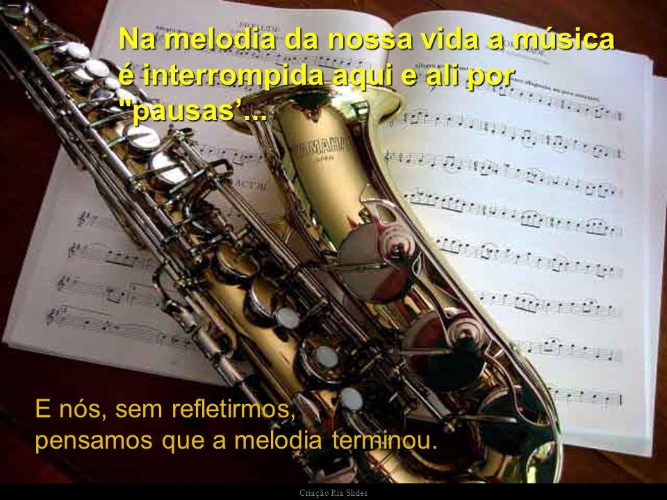 Criação Ria Slides Na pausa não há música, mas a pausa ajuda a fazer a música.