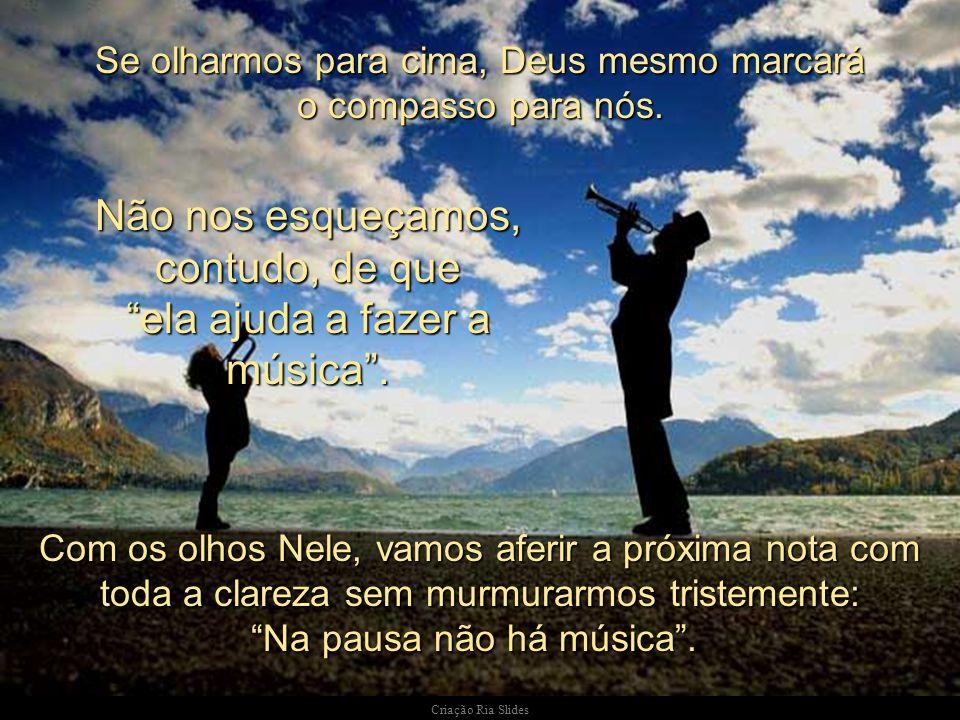 Deus segue um plano ao escrever a música de nossa vida. Elas não estão ali para serem passadas por alto ou serem omitidas, nem para atrapalhar a melod