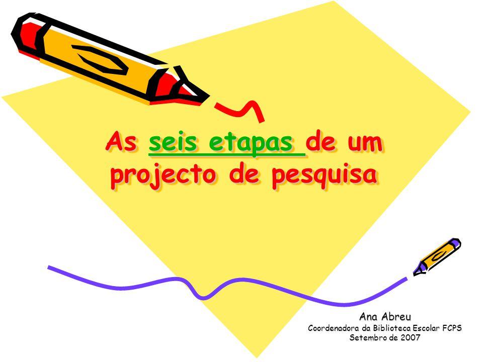 As seis etapas de um projecto de pesquisa seis etapas seis etapas As seis etapas de um projecto de pesquisa seis etapas seis etapas Ana Abreu Coordena