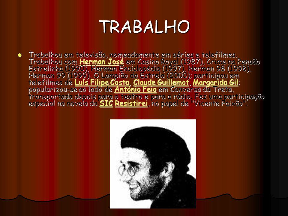 TRABALHO Trabalhou em televisão, nomeadamente em séries e telefilmes.