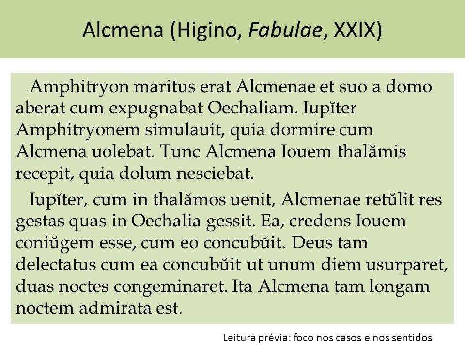 Alcmena (Higino, Fabulae, XXIX) Amphitryon maritus erat Alcmenae et suo a domo aberat cum expugnabat Oechaliam.