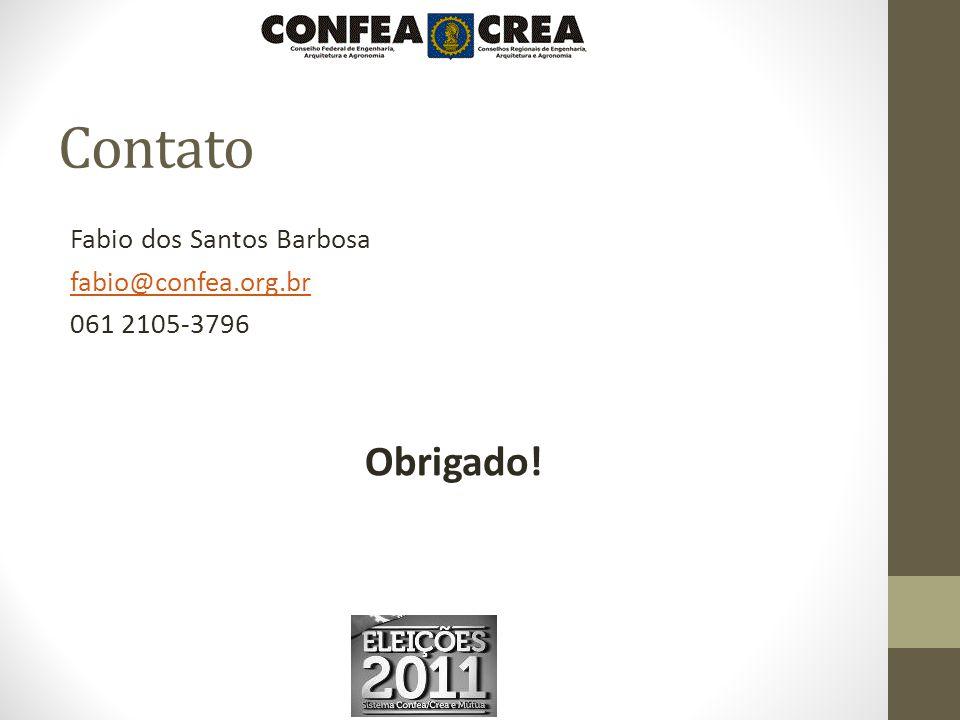 Contato Fabio dos Santos Barbosa fabio@confea.org.br 061 2105-3796 Obrigado!