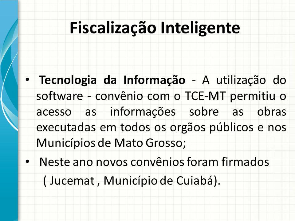 Fiscalização Inteligente Tecnologia da Informação - A utilização do software - convênio com o TCE-MT permitiu o acesso as informações sobre as obras e