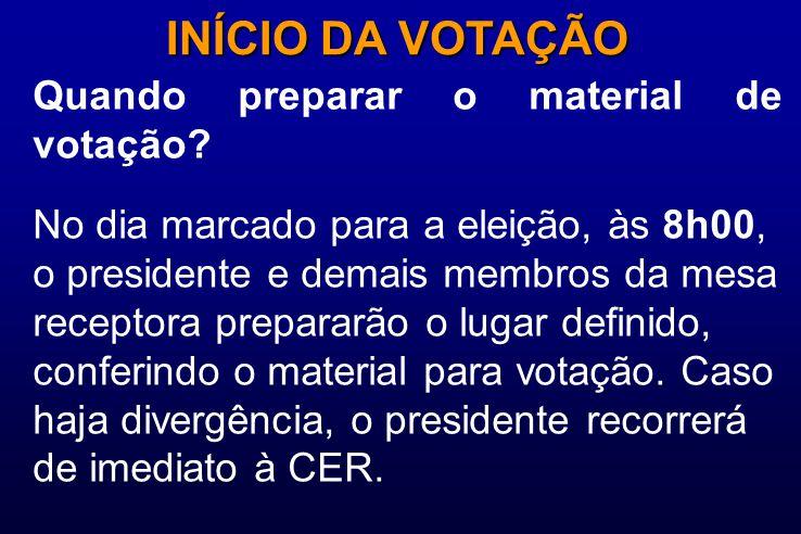 Quando preparar o material de votação? INÍCIO DA VOTAÇÃO No dia marcado para a eleição, às 8h00, o presidente e demais membros da mesa receptora prepa