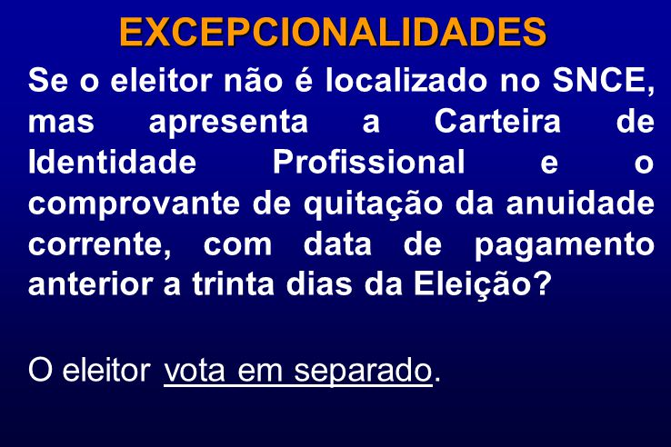 Se o eleitor não é localizado no SNCE, mas apresenta a Carteira de Identidade Profissional e o comprovante de quitação da anuidade corrente, com data de pagamento anterior a trinta dias da Eleição.