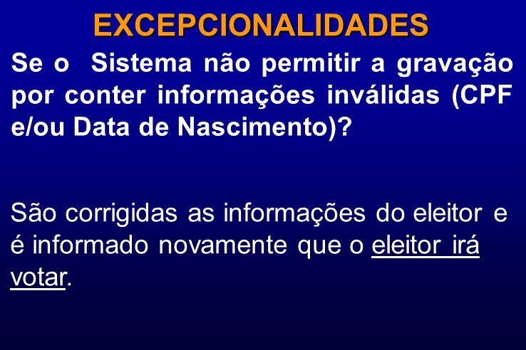 Se o Sistema não permitir a gravação por conter informações inválidas (CPF e/ou Data de Nascimento)? EXCEPCIONALIDADES São corrigidas as informações d