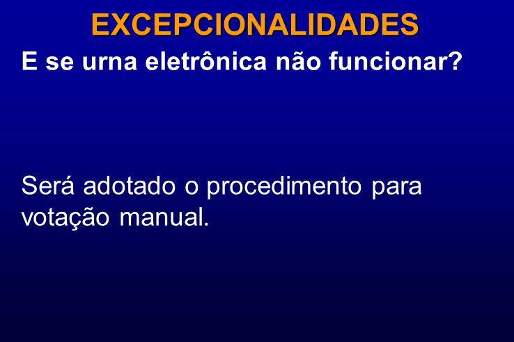E se urna eletrônica não funcionar? EXCEPCIONALIDADES Será adotado o procedimento para votação manual.