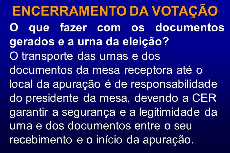 O que fazer com os documentos gerados e a urna da eleição? ENCERRAMENTO DA VOTAÇÃO O transporte das urnas e dos documentos da mesa receptora até o loc