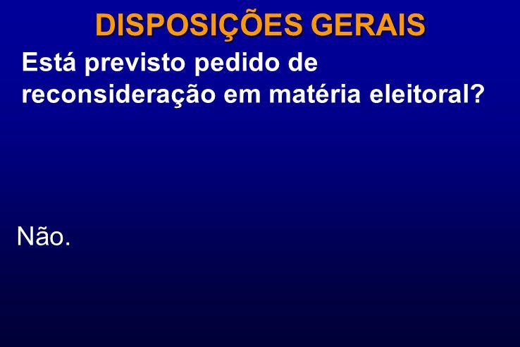 Está previsto pedido de reconsideração em matéria eleitoral? DISPOSIÇÕES GERAIS Não.