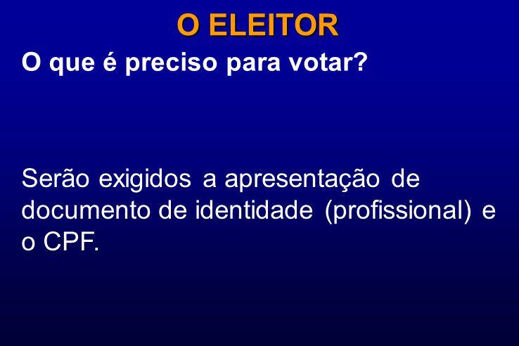 O que é preciso para votar? O ELEITOR Serão exigidos a apresentação de documento de identidade (profissional) e o CPF.