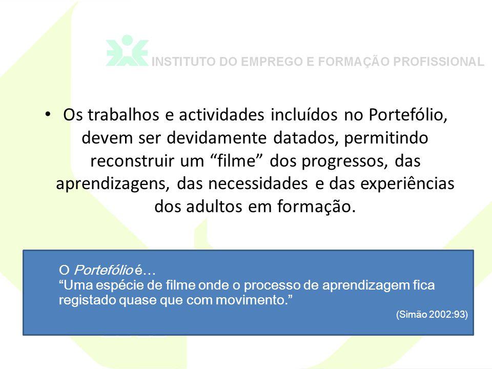 Os trabalhos e actividades incluídos no Portefólio, devem ser devidamente datados, permitindo reconstruir um filme dos progressos, das aprendizagens, das necessidades e das experiências dos adultos em formação.
