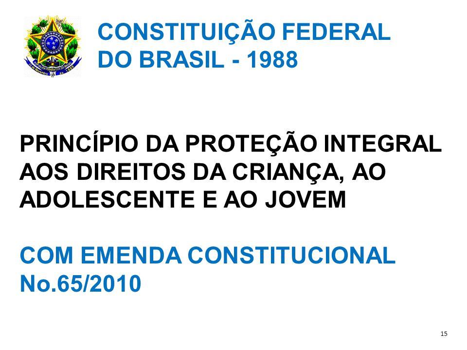 CONSTITUIÇÃO FEDERAL DO BRASIL - 1988 PRINCÍPIO DA PROTEÇÃO INTEGRAL AOS DIREITOS DA CRIANÇA, AO ADOLESCENTE E AO JOVEM COM EMENDA CONSTITUCIONAL No.65/2010 15
